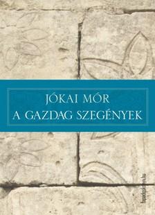 JÓKAI MÓR - A gazdag szegények [eKönyv: epub, mobi]