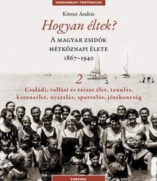 K�rner Andr�s - Hogyan �ltek 2. A magyar zsid�k h�tk�znapi �lete 1867-1940