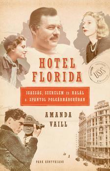 Amanda Vaill - Hotel Florida - Igazság, szerelem és halál a spanyol polgárháborúban