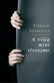 Tornai Szabolcs - A világ mint téveszme - 2. javított kiadás