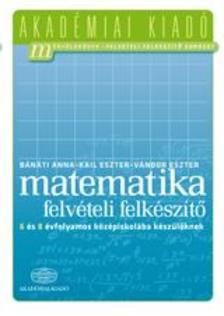 4000027033Akadémiaikiadó - Felvételi felkészítő matematika - 6-8 évfolyamos középiskolába készülőknek