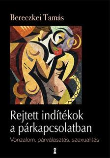 Dr. Bereckei Tamás - Rejtett indítékok a párkapcsolatban - Vonzalom, párválasztás, szexualitás