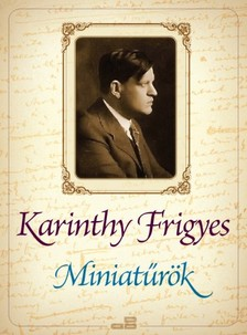 Karinthy Frigyes - Miniat�r�k [eK�nyv: epub, mobi]