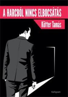 K�tter Tam�s - A harcb�l nincs elbocs�t�s