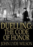 Wilson John Lyde - Duelling: The Code of Honor [eK�nyv: epub,  mobi]