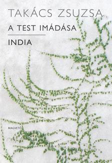 TAK�CS ZSUZSA - A test im�d�sa - India