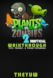 Yuw The - Plants vs Zombies 2 Unofficial Walkthrough,  Tips,  Tricks,  & Video Tutorials [eKönyv: epub,  mobi]
