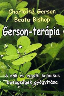 Charlotte Gerson - Beata Bishop - GERSON-TERÁPIA - A RÁK ÉS EGYÉB KRÓNIKUS BETEGSÉGEK GYÓGYÍTÁSA