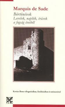 Marquis De Sade - Börtönévek - Levelek, naplók, írások a fogság éveiből