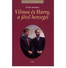 Katie Nicholl: - Vilmos �s Harry a j�v� hercegei