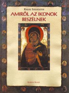 Rausz Szilveszter - Ikonok - Amiről az ikonok beszélnek