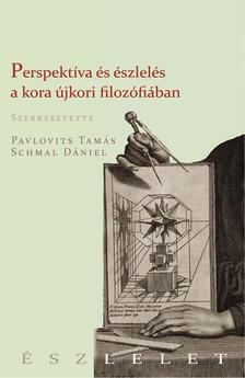 PAVLOVITS TAM�S �S SCHMAL D�NIEL (SZERK.) - Perspekt�va �s �rz�kel�s a kora �jkorban