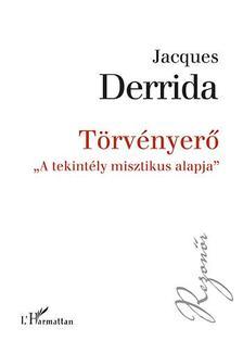 """Jacques Derrida - Törvényerő - """"A tekintély misztikus alapja"""""""