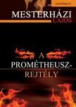 Mesterh�zi Lajos - A Prometheusz-rejt�ly [eK�nyv: epub,  mobi]