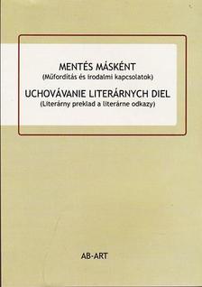 - Mentés másként - Uchovávanie literárnych diel - Műfordítás és irodalmi kapcsolatok