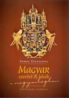 Somos Zsuzsanna - Magyar szentek �s h�s�k a nagyvil�gban - m�sodik kiad�s