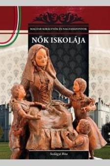 Szilágyi Rita - NŐK ISKOLÁJA - MAGYAR KIRÁLYNÉK ÉS NAGYASSZONYOK 12.