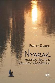 Baley Endre - Nyarak, melyek hol �gy, hol �gy v�gz�dnek