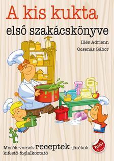Illés Adrienn, Ocsenás Gábor - A kis kukta első szakácskönyve