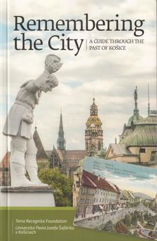 Gayer Veronika - Ot�en�ov� , Sl�vka - Zahor�n Csaba - Remembering the City. A Guide Through The Past of Ko