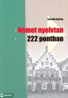 Scheibl Gy�rgy - N�met nyelvtan 222 pontban