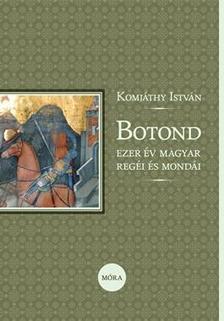 Komj�thy Istv�n - Botond - Ezer �v magyar reg�i �s mond�i