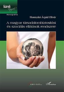 Homicskó Árpád Olivér - A magyar társadalombiztosítási és szociális ellátások rendszere