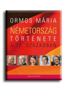 Ormos M�ria - N�METORSZ�G T�RT�NETE A 20. SZ�ZADBAN