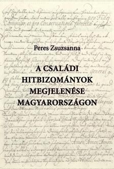 Peres Zsuzsanna - A csal�di hitbizom�nyok megjelen�se Magyarorsz�gon