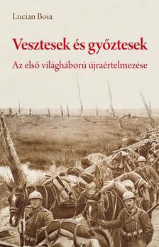 Lucian Boia - Vesztesek �s gy�ztesek - Az els� vil�gh�bor� �jra�rtelmez�se