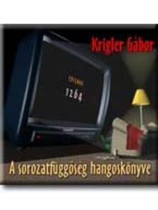 Krigler G�bor - A SOROZATF�GG�S�G HANGOSK�NYVE - HANGOSK�NYV
