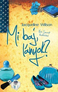 Jacqueline Wilson - MI BAJ, LÁNYOK? (ÚJ, FŰZÖTT!)