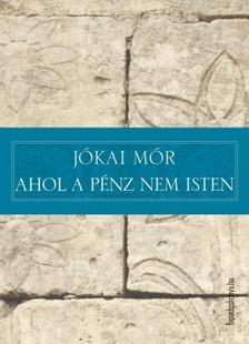 JÓKAI MÓR - Ahol a pénz nem isten [eKönyv: epub, mobi]