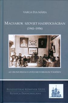 Varga Éva Mária - Magyarok szovjet hadifogságban (1941-1956)