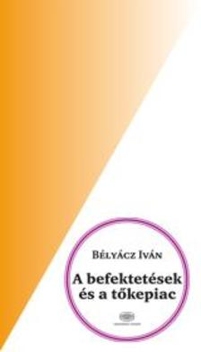 B�LY�CZ ISTV�N - A befektet�sek �s a t�kepiac