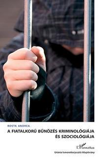 Rost Andrea - A fiatalkorú bűnözés kriminológiája és szociológiája