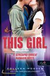 Colleen Hoover - This Girl - Ez a lány (Szívcsapás 3.) - KEMÉNY BORÍTÓS