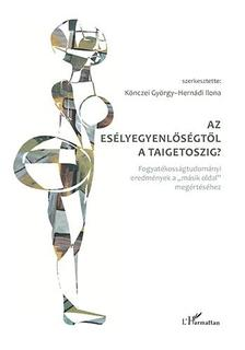 """Könczei György-Hernádi Ilona (szerk.) - Az esélyegyenlőségtől a Taigetoszig - Fogyatékosságtudományi eredmények a """"másik oldal"""" megértéséhez"""