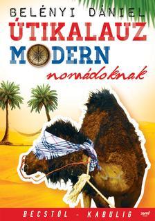 Belényi Dániel - Útikalauz modern nomádoknak - Bécstől Kabulig #