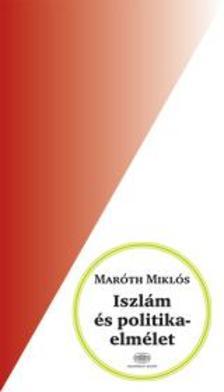 Mar�th Mikl�s - Iszl�m �s politikaelm�let