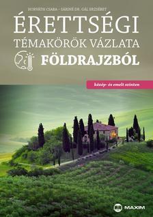 Horváth Csaba, Sáriné dr. Gál Erzsébet - Érettségi témakörök vázlata földrajzból (közép- és emelt szint)