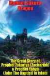 Dragon Muham Sakura - The Great Story of Prophet Zakariya (Zachariah) & Prophet Yahya (John The Baptist) In Islam [eK�nyv: epub,  mobi]