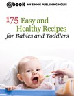 House My Ebook Publishing - 175 Easy and Healthy Recipes for Babies and Toddlers [eK�nyv: epub,  mobi]