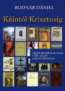 Bodn�r D�niel - K�INT�L KRISZTUSIG - BIBLIAI SZEM�LYEK �S T�M�K A XX. SZ�ZAD REG�NYIRODALM�