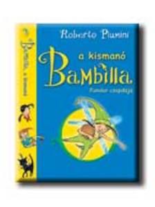 Roberto Piumini - BAMBILLA, A KISMANÓ - FONDOR CSAPDÁJA - KEMÉNY BORÍTÓS