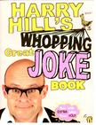 HILL, HARRY - Whopping Great Joke Book [antikv�r]