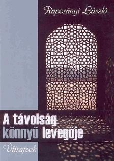 Rapcsányi László - A TÁVOLSÁG KÖNNYŰ LEVEGŐJE - ÚTIRAJZOK
