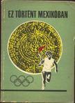 Peterdi P�l, Lakatos Gy�rgy, Kutas Istv�n - Ez t�rt�nt Mexik�ban [antikv�r]
