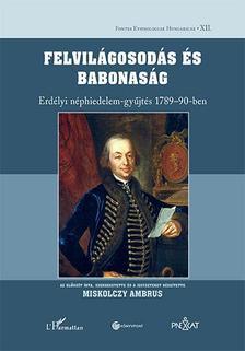 Miskolczy Ambrus (szerk.) - Felvilágosodás és babonaság - Erdélyi néphidelem-gyűjtés 1789-90-ben