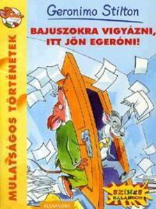 Geronimo Stilton - BAJUSZOKRA VIGY�ZNI,ITT J�N EGER�NI! - MULATS�GOS T�RT�NETEK -